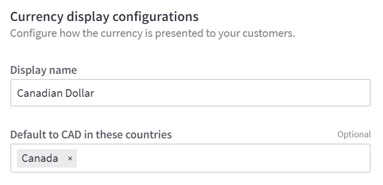 Fields to specific the display name for the currency (how the currency is named on the storefront) and which countries should default to this currency